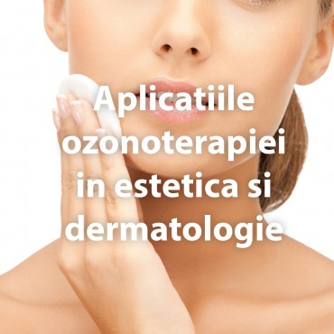 Aplicatiile ozonoterapiei in estetica si dermatologie
