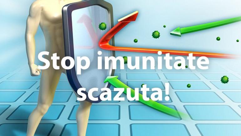 Stop imunitate scazuta!