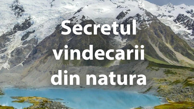 Secretul vindecarii din natura
